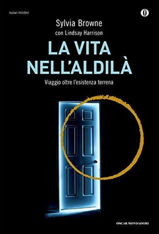 La vita nellaldilà: Viaggio oltre lesistenza terrena  by  Sylvia Browne