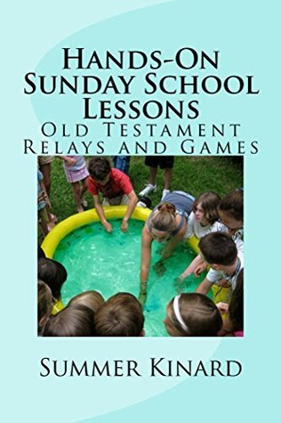 Hands-On Sunday School Lessons: Old Testament Relays and Games Summer Kinard