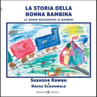 La storia della nonna bambina - La Shoaha raccontata ai bambini: 2  by  Susanne Raweh