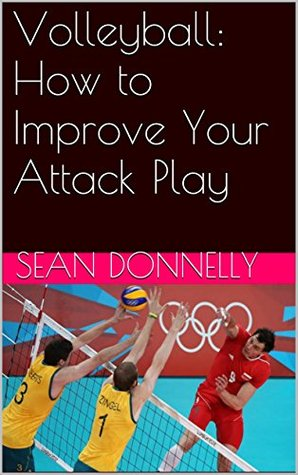 Volleyball: How to Improve Your Attack Play Sean Donnelly