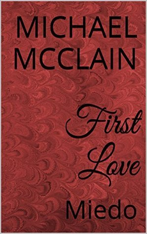 First Love: Miedo Michael  McClain