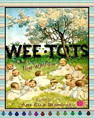 Wee Tots (The poetry book for children with beautiful cartoon drawing) Amy Ella Blanchard