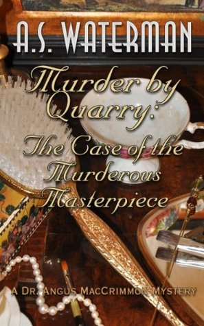 Murder  by  Quarry: The Case of the Murderous Masterpiece: A Dr. Angus MacCrimmon Mystery (The Dr. MacCrimmon Mysteries Book 4) by A.S. Waterman