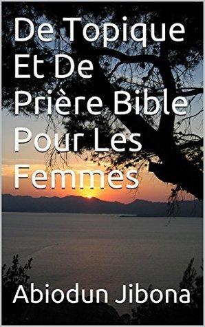 De Topique Et De Prière Bible Pour Les Femmes  by  Abiodun Jibona
