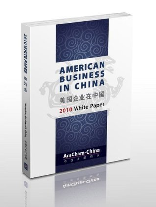 2010 White Paper on the State of American Business in China American Chamber of Commerce in China