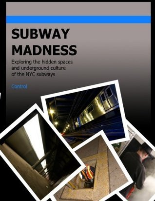 Subway Madness: Exploring the hidden spaces and underground culture of the NYC subways  by  Control LTV