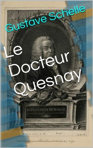 Le Docteur Quesnay  by  Gustave Schelle