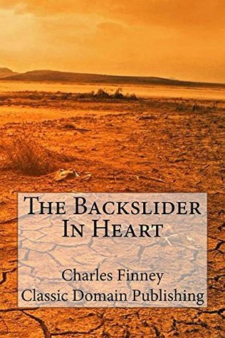 The Backslider In Heart Plus Holiness Essential To Salvation Charles Finney