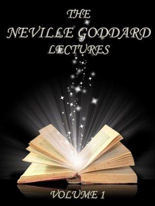The Neville Goddard Lectures, Volume 1 Neville Goddard