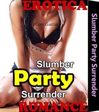 Slumber Party Surrender: Bestie Girl Free Taboo Erotic Secret Romance Mystery Best Friend Erotica Dirty Fantasy Short Sex Story Book  by  Cory Garcia