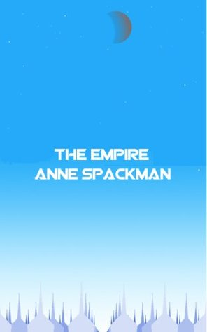 The Empire (Seeds of a Fallen Empire Book 6)  by  Anne Spackman