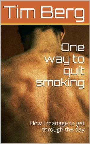 One way to quit smoking: How I manage to get through the day Tim Berg