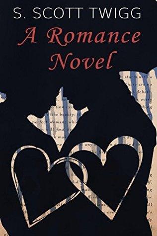 A Romance Novel S. Scott Twigg