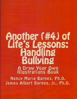 ANOTHER OF LIFES LESSONS: HANDLING BULLING (LIFES LESSONS-Draw Your Own Illustrations Books Book 4) Nancy Marie Barnes