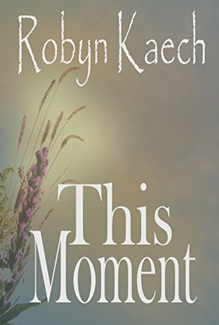 This Moment  by  Robyn Kaech