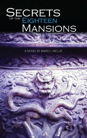Secrets of the Eighteen Mansions: A Novel  by  Mario Miclat