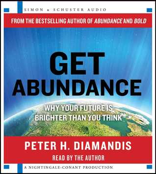 Get Abundance: Why Your Future is Brighter Than You Think Peter H. Diamandis