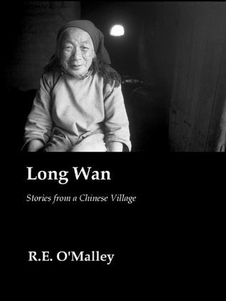 Long Wan: Stories from a Chinese Village R.E. OMalley