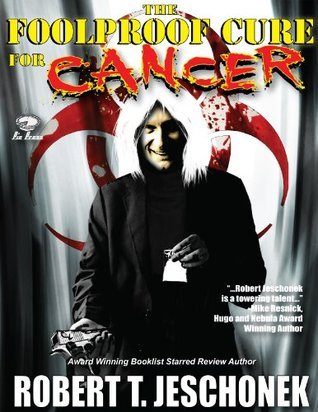 The Foolproof Cure for Cancer Robert T. Jeschonek