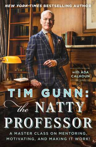 Tim Gunn: The Natty Professor: A Master Class on Mentoring, Motivating, and Making It Work!  by  Tim Gunn