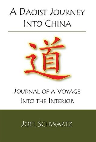 A Daoist Journey into China: journal of a voyage into the interior  by  Joel Schwartz