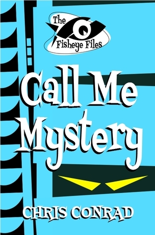 Call Me Mystery (The Fisheye Files #2)  by  Chris  Conrad