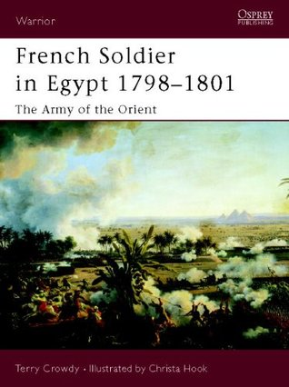 French Soldier in Egypt 1798-1801: The Army of the Orient  by  Terry Crowdy
