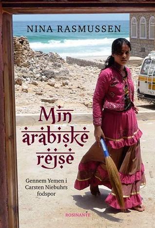 Min arabiske rejse - gennem Yemen i Carsten Niebuhrs fodspor Nina Rasmussen