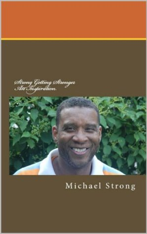 Strong Getting Stronger, An Inspiration  by  Michael Strong