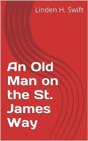 An Old Man on the St. James Way Linden H. Swift