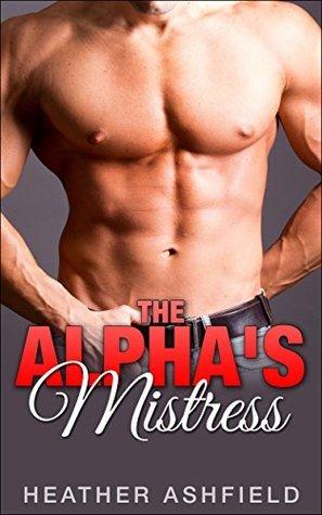 The Alphas Mistress: Smut Short Story #1 (BBW Paranormal Werewolf Shifter Erotic Romance) (Smut Short Stories)  by  Heather Ashfield