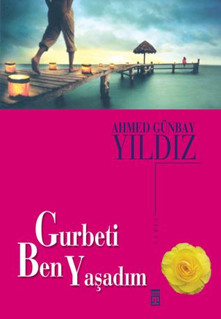 Gurbeti Ben Yaşadım  by  Ahmed Günbay Yıldız