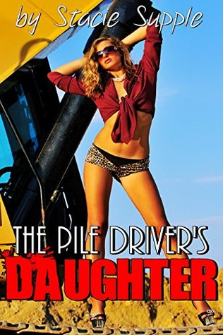 The Pile Drivers Daughter: Banged  by  the Construction Crew by Stacie Supple