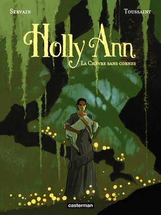 La chèvre sans cornes (Holly Ann, #1)  by  Kid Toussaint
