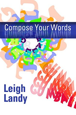 Compose Your Words  by  Leigh Landy