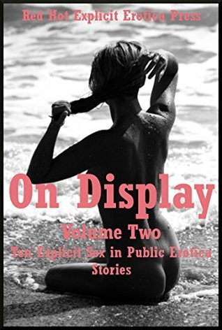 On Display Volume Two: Ten Explicit Sex in Public Erotica Stories Karla Sweet