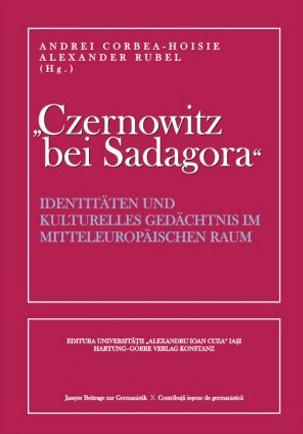 """""""Czernowitz bei Sadagora"""": Identitäten und kulturelles Gedächtnis im mitteleuropäischen Raum Andrei Corbea-Hoisie"""