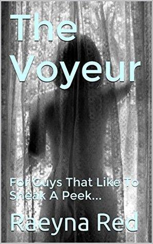 The Voyeur: For Guys That Like To Sneak A Peek... Raeyna Red