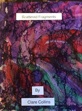 Scattered Fragments By Clare Collins Clare Collins