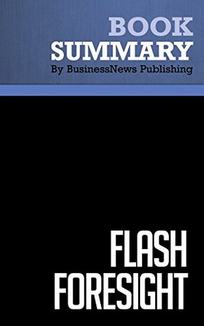 Summary : Flash Foresight - Daniel Burrus with John David Mann: How To See The Invisible And Do The Impossible BusinessNews Publishing