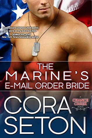 The Marines E-Mail Order Bride (The Heroes of Chance Creek, #3)  by  Cora Seton