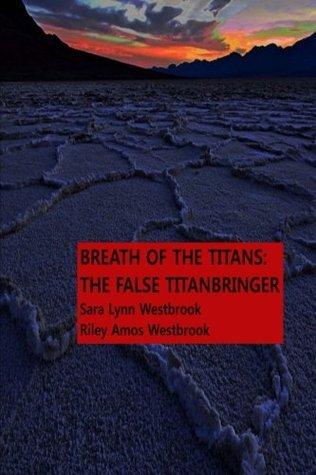 The False Titanbringer (Breath of the Titans #1-3)  by  Sara Lynn Westbrook