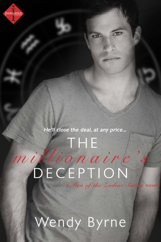 The Millionaires Deception (Men of the Zodiac, #2)  by  Wendy Byrne