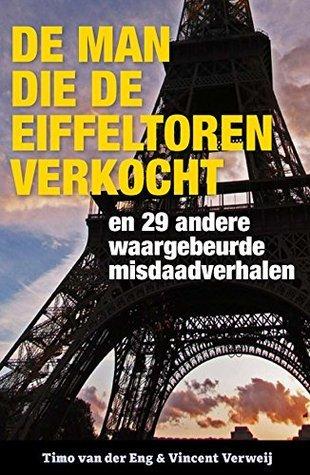 De Man die de Eiffeltoren verkocht: en 29 andere waargebeurde misdaadverhalen Timo van der Eng