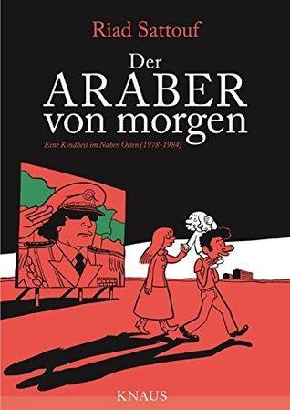 Der Araber von morgen: Eine Kindheit im Nahen Osten (1978-1984)  by  Riad Sattouf