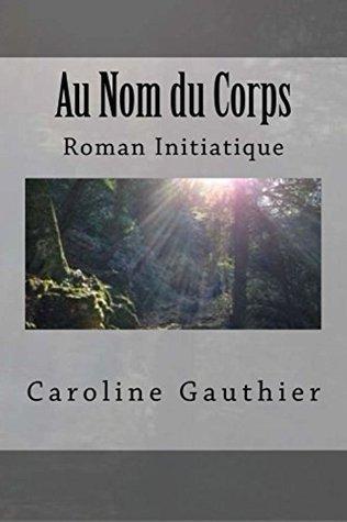 AU NOM DU CORPS Caroline Gauthier