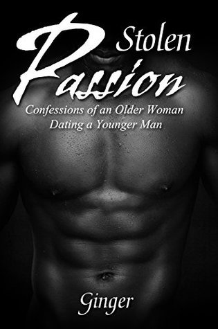 Stolen Passion: Confessions of an Older Woman Dating a Younger Man  by  GINGER