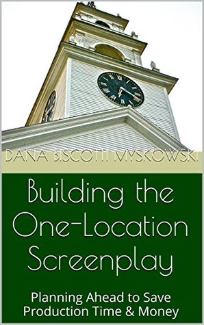 Building the One-Location Screenplay: Planning Ahead to Save Production Time & Money (Green Chair Writing Notes Book 1) Dana Biscotti Myskowski