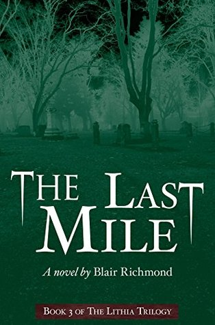 The Last Mile (The Lithia Trilogy, Book 3) Blair Richmond
