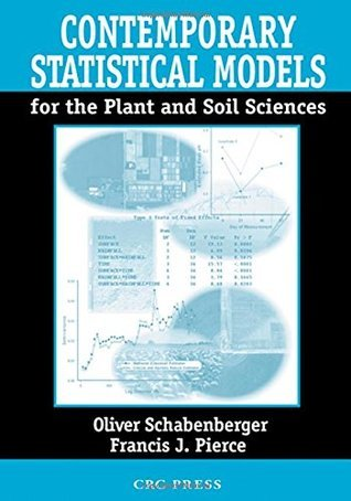 Contemporary Statistical Models for the Plant and Soil Sciences [With CD-ROM]  by  Oliver Schabenberger